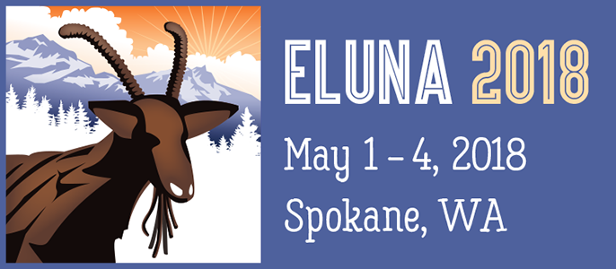 ELUNA 2018 - May 1 -4 , 2018 Spokane, WA